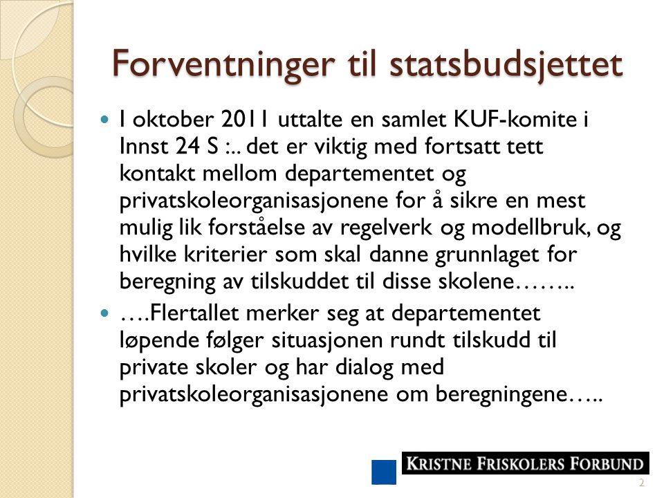 Forventninger til statsbudsjettet I oktober 2011 uttalte en samlet KUF-komite i Innst 24 S :..