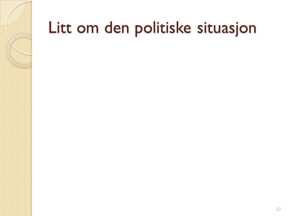 Litt om den politiske situasjon 23