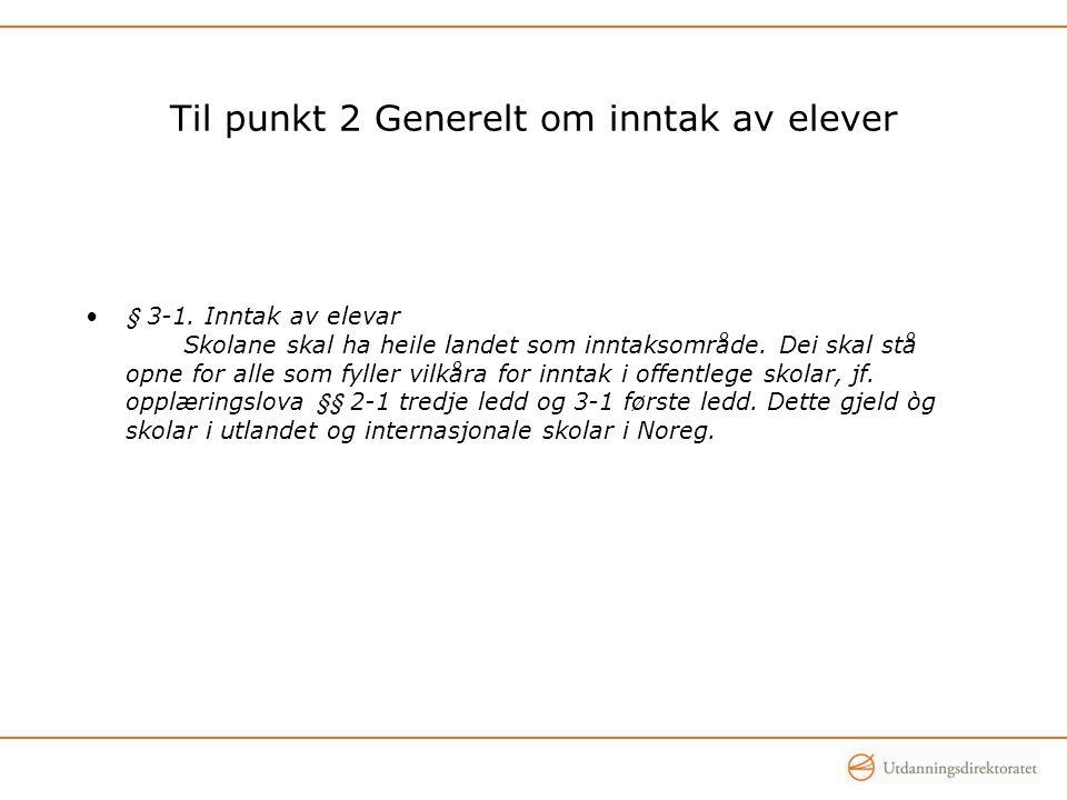 Til punkt 2 Generelt om inntak av elever § 3-1.