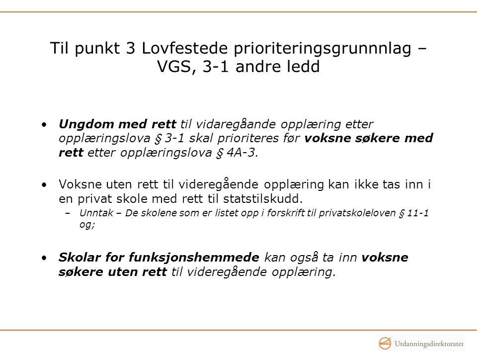 Til punkt 3 Lovfestede prioriteringsgrunnnlag – VGS, 3-1 andre ledd Ungdom med rett til vidaregåande opplæring etter opplæringslova § 3-1 skal prioriteres før voksne søkere med rett etter opplæringslova § 4A-3.