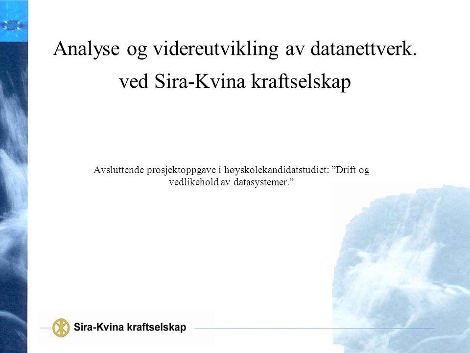 """Analyse og videreutvikling av datanettverk. ved Sira-Kvina kraftselskap Avsluttende prosjektoppgave i høyskolekandidatstudiet: """"Drift og vedlikehold a"""