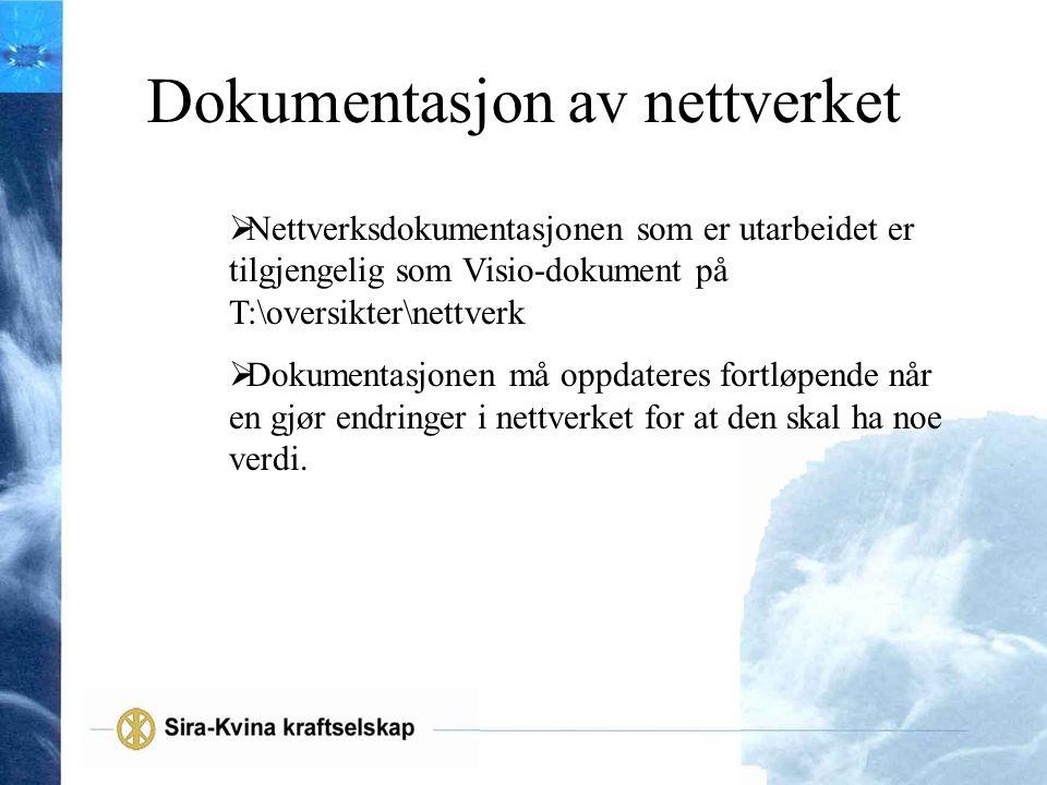 Dokumentasjon av nettverket  Nettverksdokumentasjonen som er utarbeidet er tilgjengelig som Visio-dokument på T:\oversikter\nettverk  Dokumentasjone