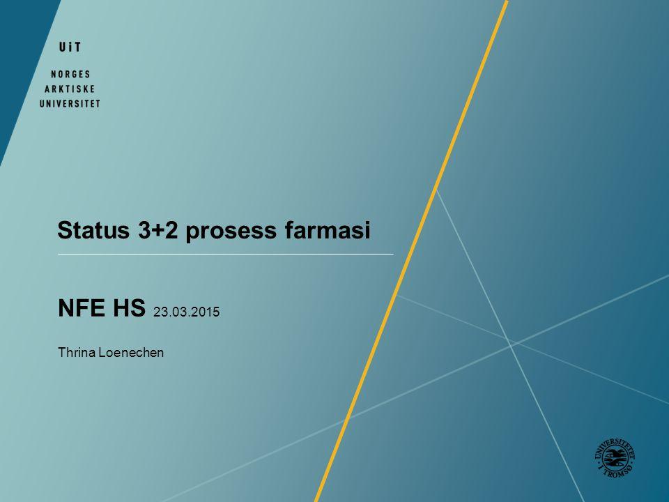Status 3+2 prosess farmasi NFE HS 23.03.2015 Thrina Loenechen