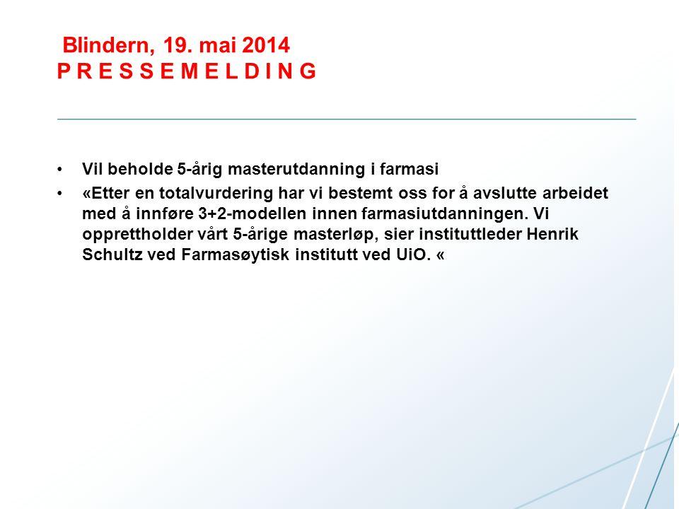 Blindern, 19. mai 2014 P R E S S E M E L D I N G Vil beholde 5-årig masterutdanning i farmasi «Etter en totalvurdering har vi bestemt oss for å avslut