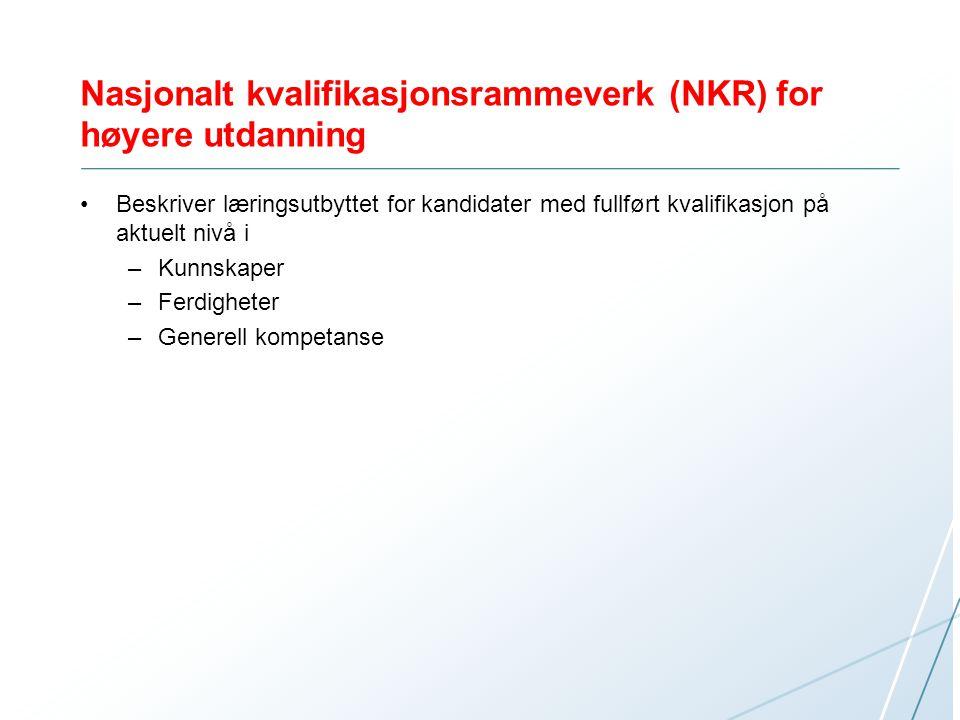 Nasjonalt kvalifikasjonsrammeverk (NKR) for høyere utdanning Beskriver læringsutbyttet for kandidater med fullført kvalifikasjon på aktuelt nivå i –Ku