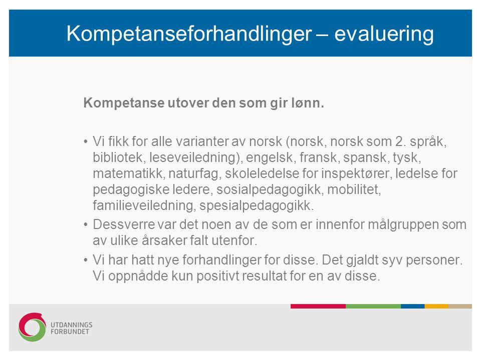 Kompetanseforhandlinger – evaluering Kompetanse utover den som gir lønn. Vi fikk for alle varianter av norsk (norsk, norsk som 2. språk, bibliotek, le