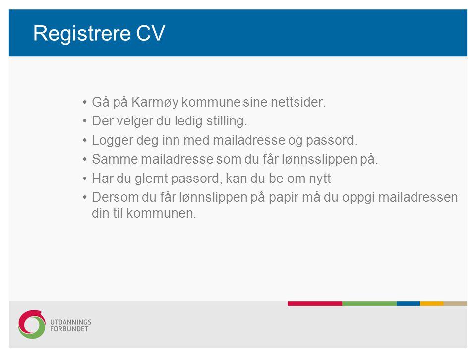 Registrere CV Gå på Karmøy kommune sine nettsider. Der velger du ledig stilling. Logger deg inn med mailadresse og passord. Samme mailadresse som du f
