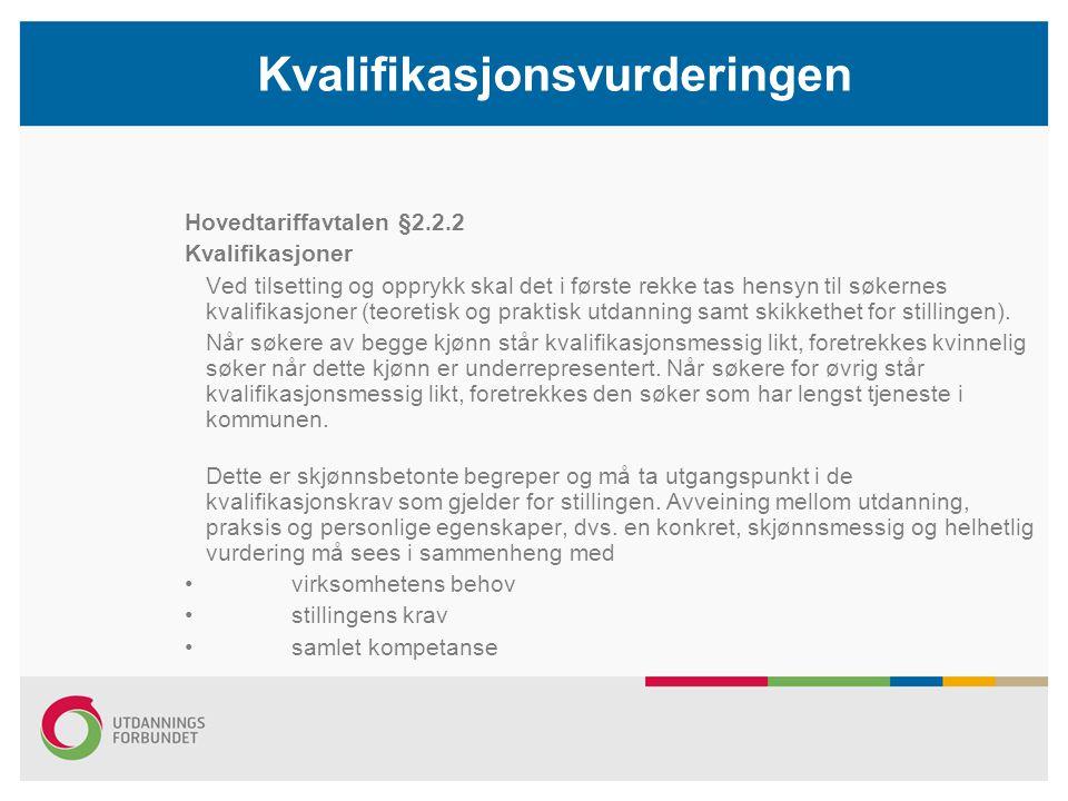 Kvalifikasjonsvurderingen Hovedtariffavtalen §2.2.2 Kvalifikasjoner Ved tilsetting og opprykk skal det i første rekke tas hensyn til søkernes kvalifik