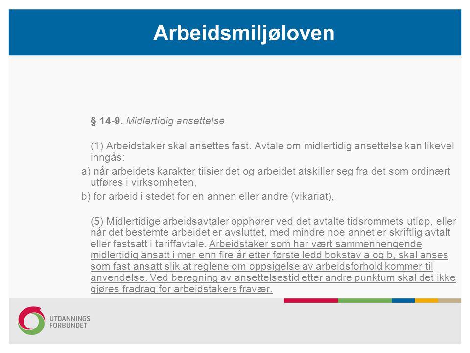 Arbeidsmiljøloven § 14-9. Midlertidig ansettelse (1) Arbeidstaker skal ansettes fast. Avtale om midlertidig ansettelse kan likevel inngås: a) når arbe