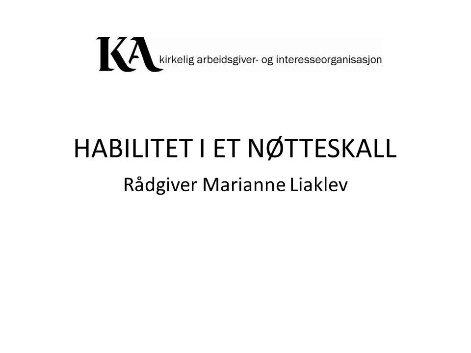 HABILITET I ET NØTTESKALL Rådgiver Marianne Liaklev