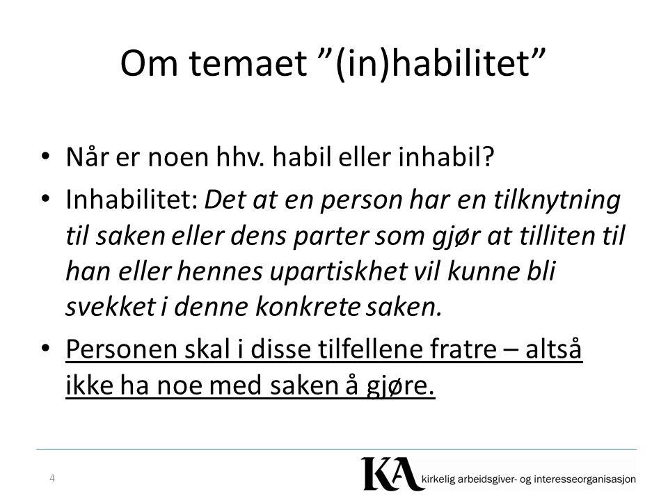 """Om temaet """"(in)habilitet"""" Når er noen hhv. habil eller inhabil? Inhabilitet: Det at en person har en tilknytning til saken eller dens parter som gjør"""