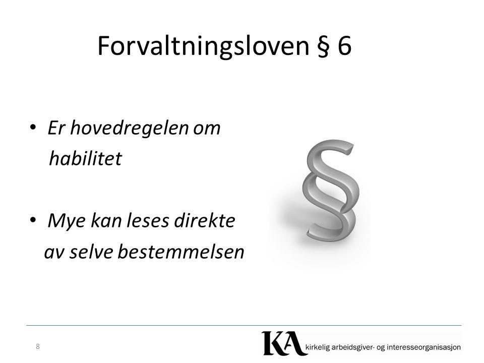 Forvaltningsloven § 6 Er hovedregelen om habilitet Mye kan leses direkte av selve bestemmelsen 8