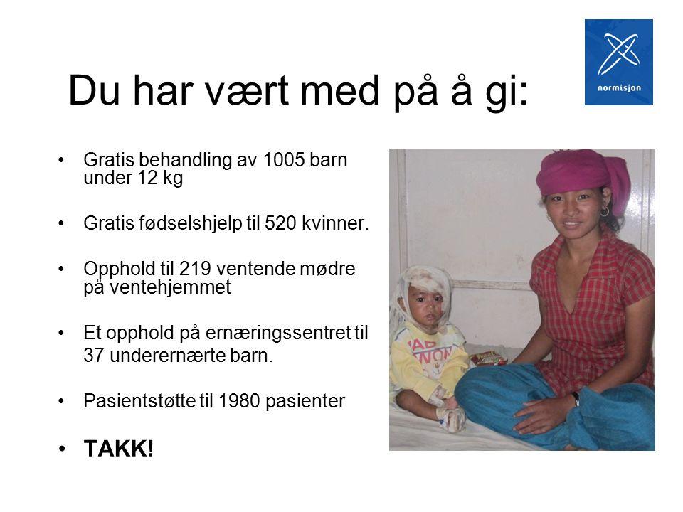 Du har vært med på å gi: Gratis behandling av 1005 barn under 12 kg Gratis fødselshjelp til 520 kvinner.