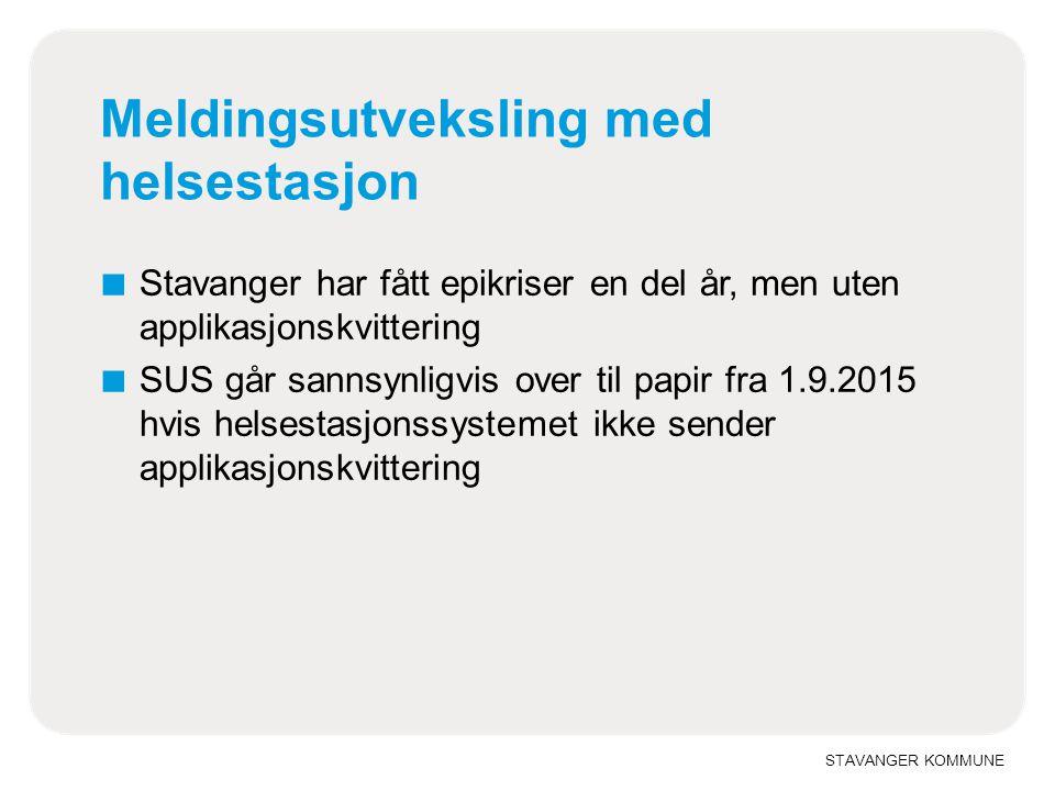 STAVANGER KOMMUNE Meldingsutveksling med helsestasjon ■ Stavanger har fått epikriser en del år, men uten applikasjonskvittering ■ SUS går sannsynligvis over til papir fra 1.9.2015 hvis helsestasjonssystemet ikke sender applikasjonskvittering