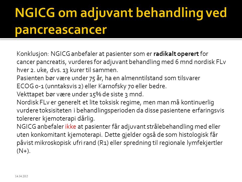 Konklusjon: NGICG anbefaler at pasienter som er radikalt operert for cancer pancreatis, vurderes for adjuvant behandling med 6 mnd nordisk FLv hver 2.