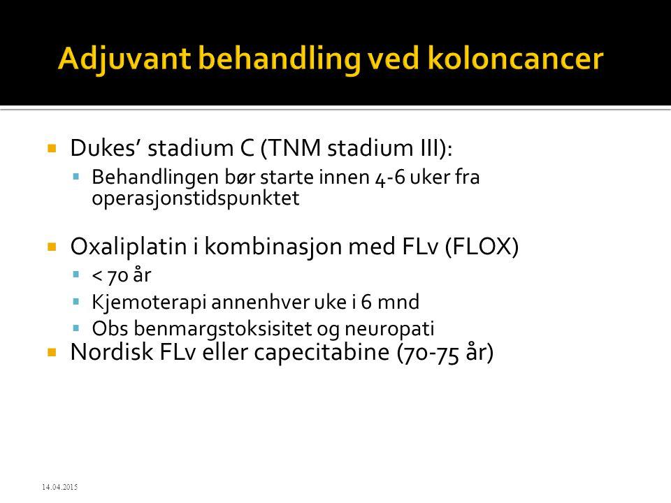  Dukes' stadium C (TNM stadium III):  Behandlingen bør starte innen 4-6 uker fra operasjonstidspunktet  Oxaliplatin i kombinasjon med FLv (FLOX) 