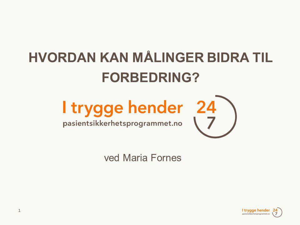 1 HVORDAN KAN MÅLINGER BIDRA TIL FORBEDRING? ved Maria Fornes