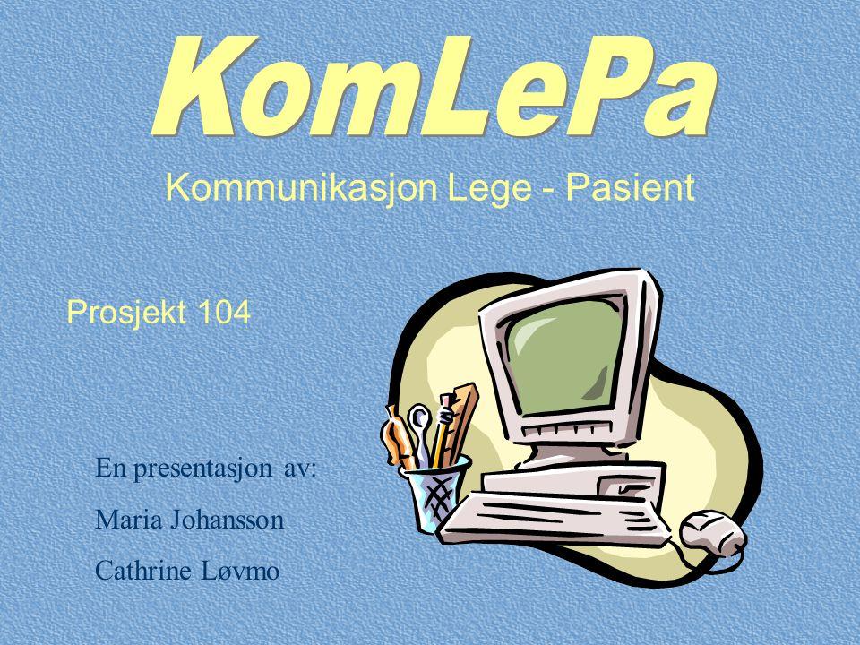 Kommunikasjon Lege - Pasient En presentasjon av: Maria Johansson Cathrine Løvmo Prosjekt 104