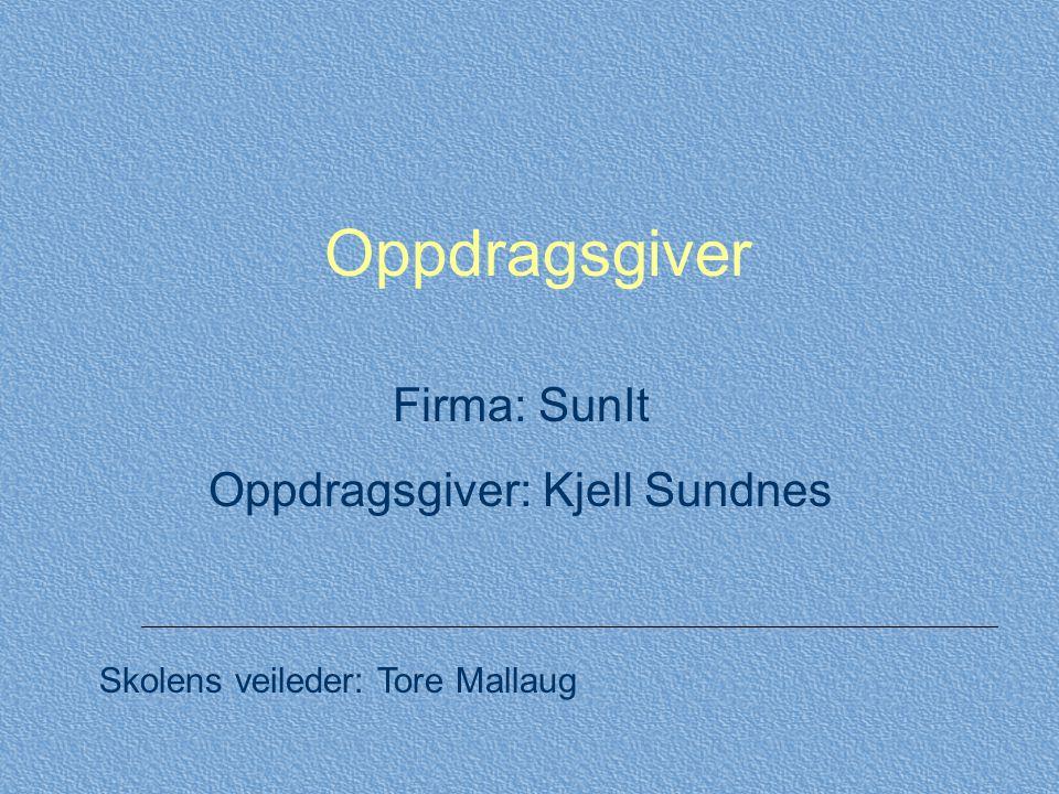 Oppdragsgiver Firma: SunIt Oppdragsgiver: Kjell Sundnes Skolens veileder: Tore Mallaug