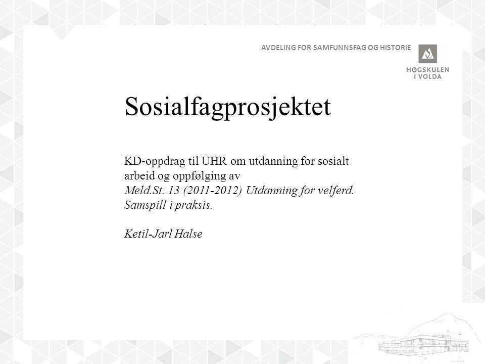 AVDELING FOR SAMFUNNSFAG OG HISTORIE Sosialfagprosjektet KD-oppdrag til UHR om utdanning for sosialt arbeid og oppfølging av Meld.St.