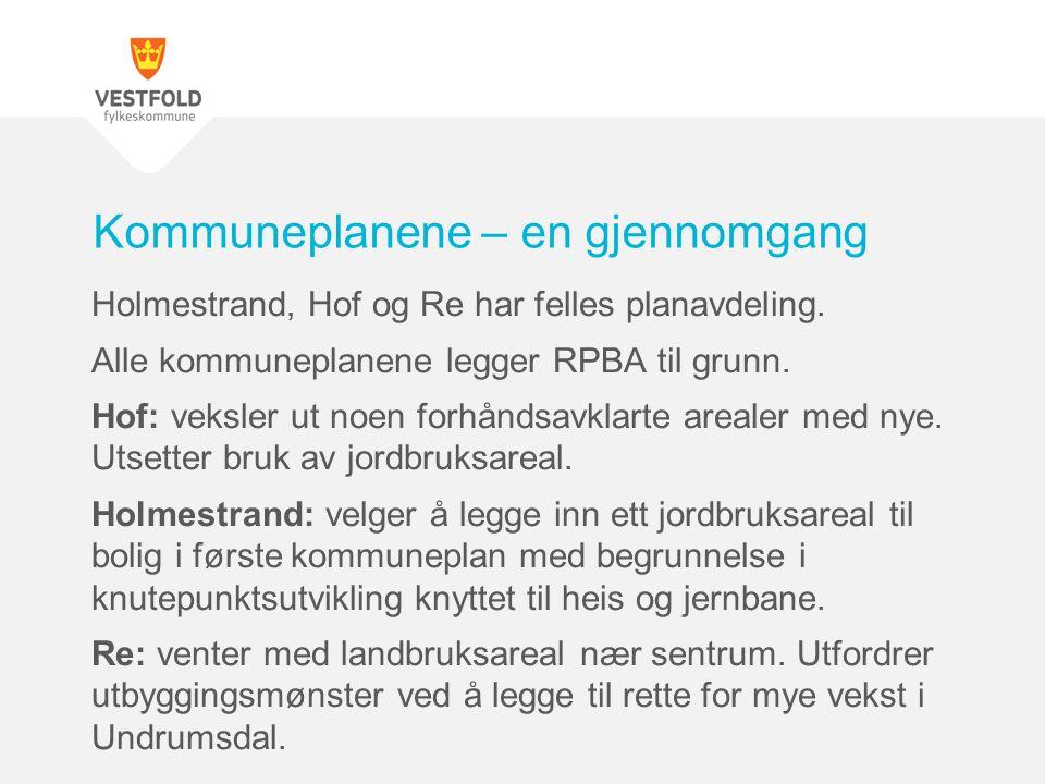 Holmestrand, Hof og Re har felles planavdeling. Alle kommuneplanene legger RPBA til grunn. Hof: veksler ut noen forhåndsavklarte arealer med nye. Utse
