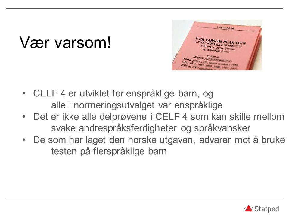 Vær varsom! CELF 4 er utviklet for enspråklige barn, og alle i normeringsutvalget var enspråklige Det er ikke alle delprøvene i CELF 4 som kan skille