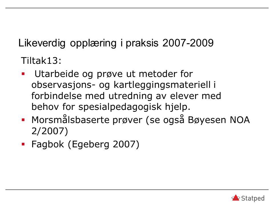 Likeverdig opplæring i praksis 2007-2009 Tiltak13:  Utarbeide og prøve ut metoder for observasjons- og kartleggingsmateriell i forbindelse med utredn