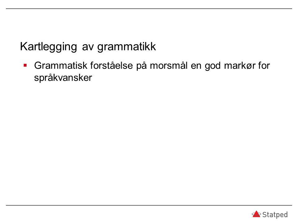 Kartlegging av grammatikk  Grammatisk forståelse på morsmål en god markør for språkvansker