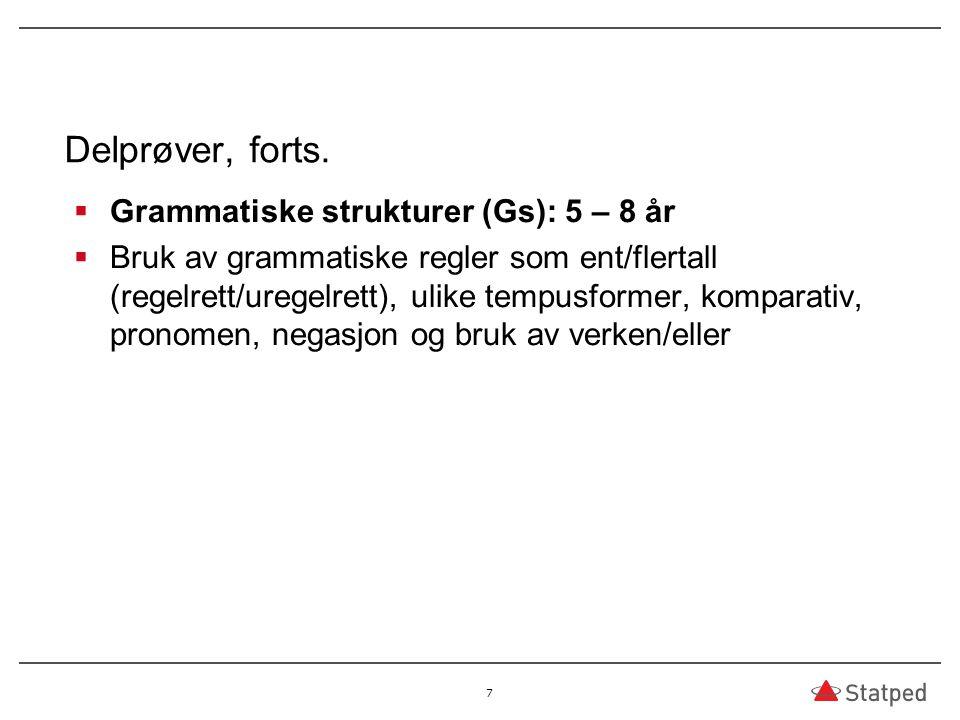Delprøver, forts.  Grammatiske strukturer (Gs): 5 – 8 år  Bruk av grammatiske regler som ent/flertall (regelrett/uregelrett), ulike tempusformer, ko