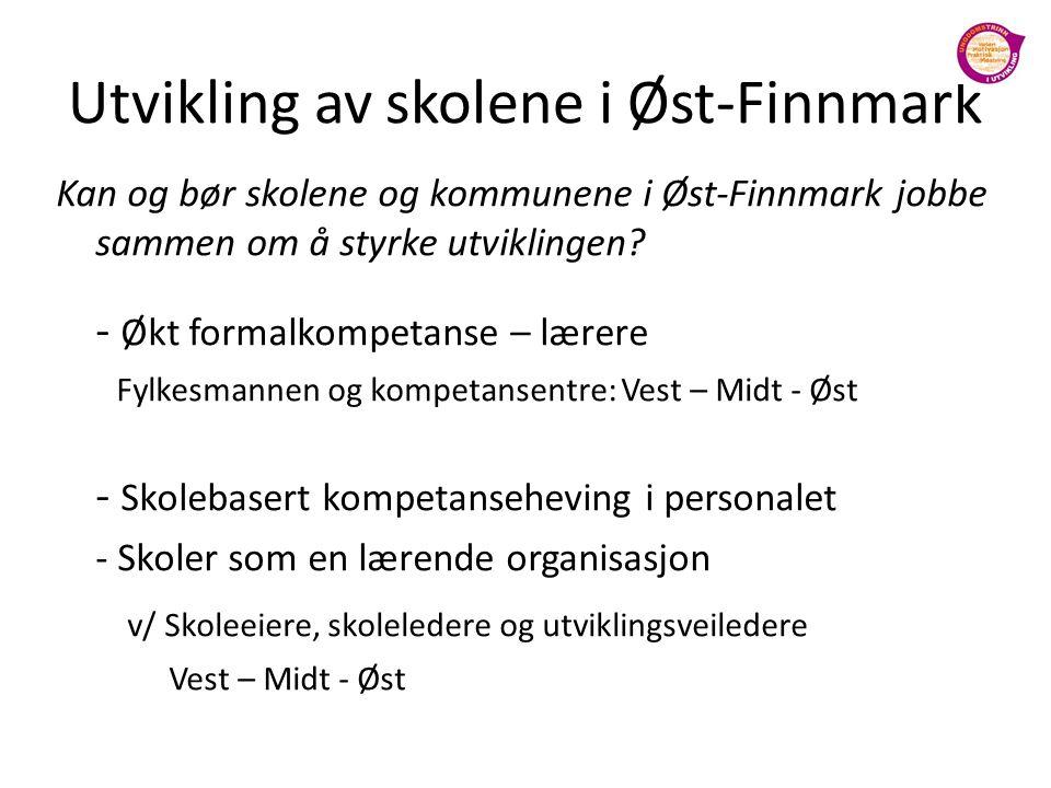 Utvikling av skolene i Øst-Finnmark Kan og bør skolene og kommunene i Øst-Finnmark jobbe sammen om å styrke utviklingen? - Økt formalkompetanse – lære