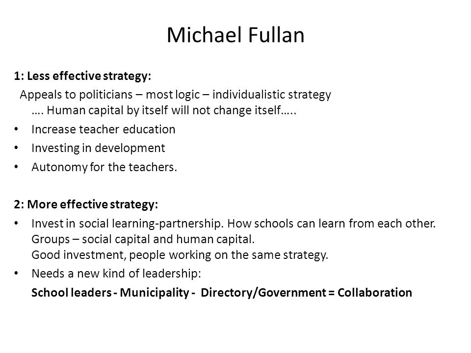 Michael Fullan Powerful: Participate as a learner – indirect, more influenciable learning alongside the teachers.