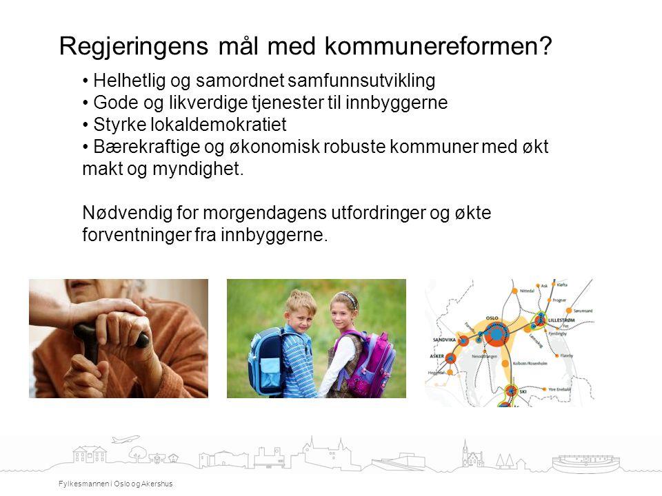 Regjeringens mål med kommunereformen? Fylkesmannen i Oslo og Akershus Helhetlig og samordnet samfunnsutvikling Gode og likverdige tjenester til innbyg