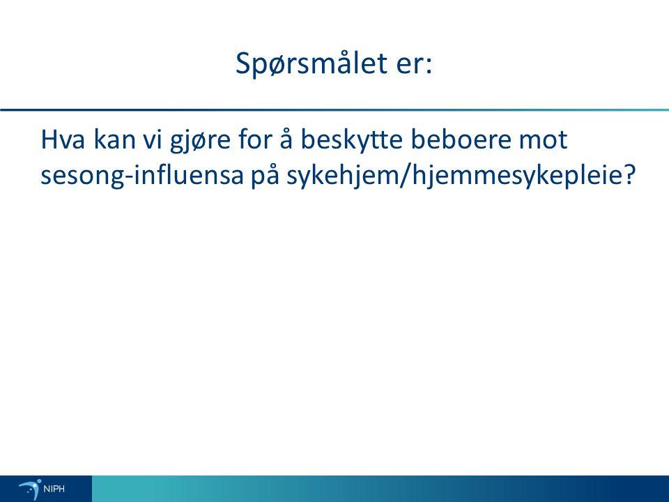 Spørsmålet er: Hva kan vi gjøre for å beskytte beboere mot sesong-influensa på sykehjem/hjemmesykepleie