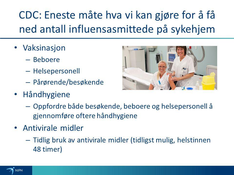 CDC: Eneste måte hva vi kan gjøre for å få ned antall influensasmittede på sykehjem Vaksinasjon – Beboere – Helsepersonell – Pårørende/besøkende Håndhygiene – Oppfordre både besøkende, beboere og helsepersonell å gjennomføre oftere håndhygiene Antivirale midler – Tidlig bruk av antivirale midler (tidligst mulig, helstinnen 48 timer)