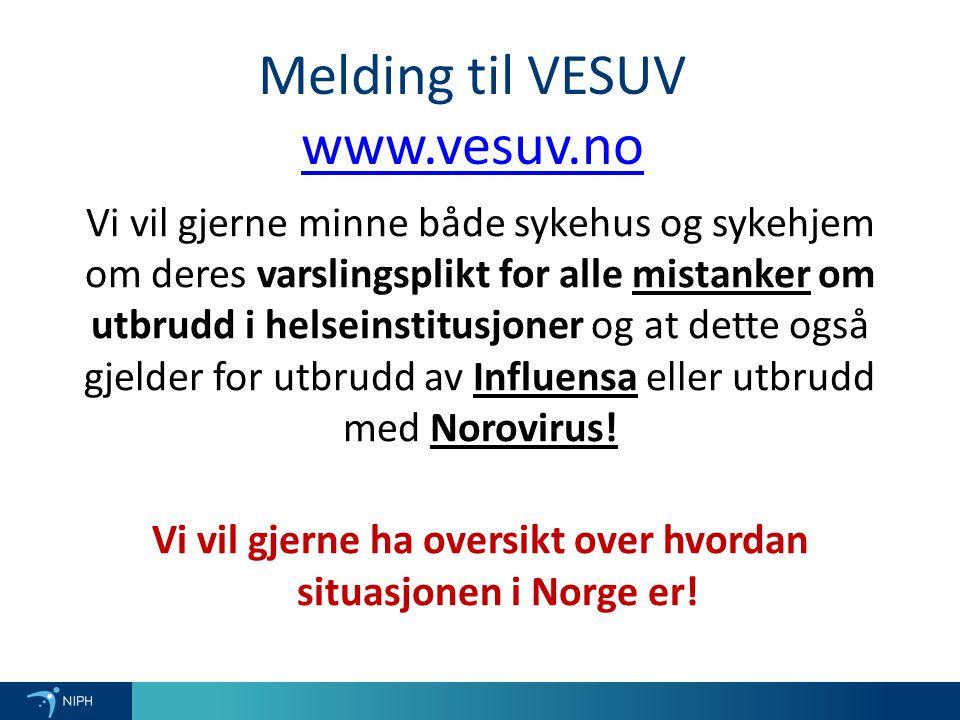 Melding til VESUV www.vesuv.no www.vesuv.no Vi vil gjerne minne både sykehus og sykehjem om deres varslingsplikt for alle mistanker om utbrudd i helseinstitusjoner og at dette også gjelder for utbrudd av Influensa eller utbrudd med Norovirus.