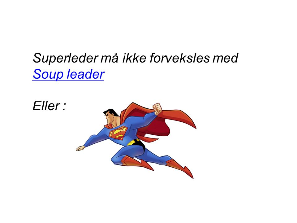 Superleder må ikke forveksles med Soup leader Soup leader Eller :