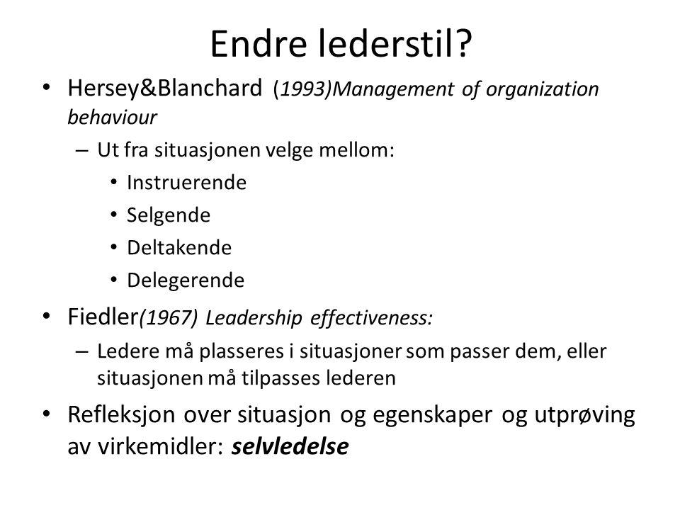 Endre lederstil? Hersey&Blanchard (1993)Management of organization behaviour – Ut fra situasjonen velge mellom: Instruerende Selgende Deltakende Deleg