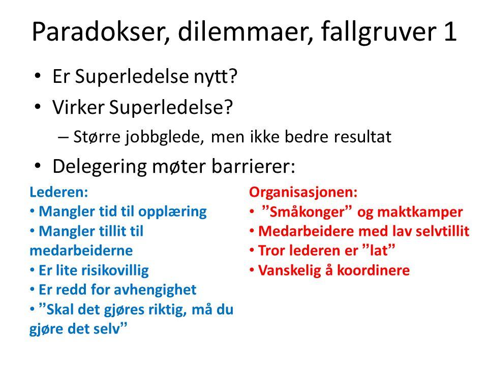 Paradokser, dilemmaer, fallgruver 1 Er Superledelse nytt? Virker Superledelse? – Større jobbglede, men ikke bedre resultat Delegering møter barrierer: