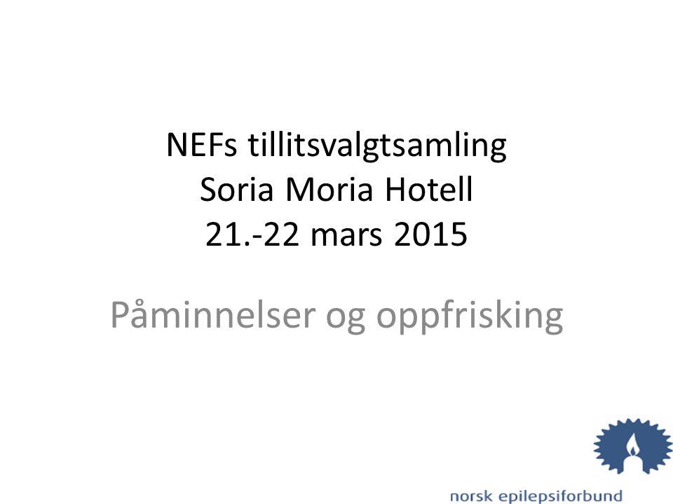 NEFs tillitsvalgtsamling Soria Moria Hotell 21.-22 mars 2015 Påminnelser og oppfrisking