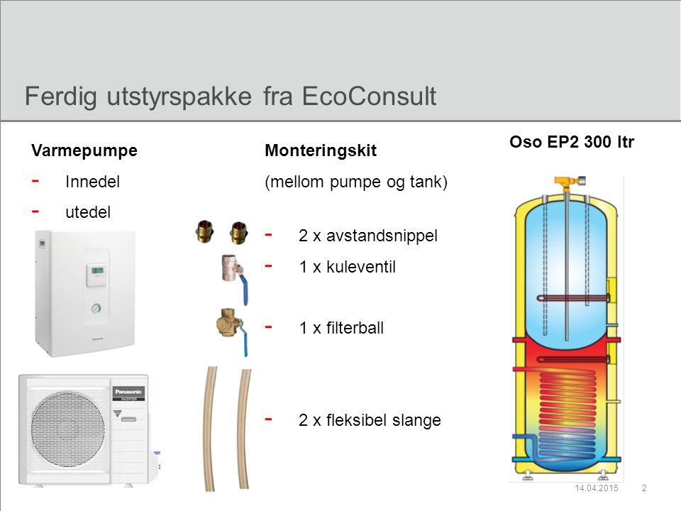 14.04.20152 Ferdig utstyrspakke fra EcoConsult Varmepumpe - Innedel - utedel Monteringskit (mellom pumpe og tank) - 2 x avstandsnippel - 1 x kuleventi