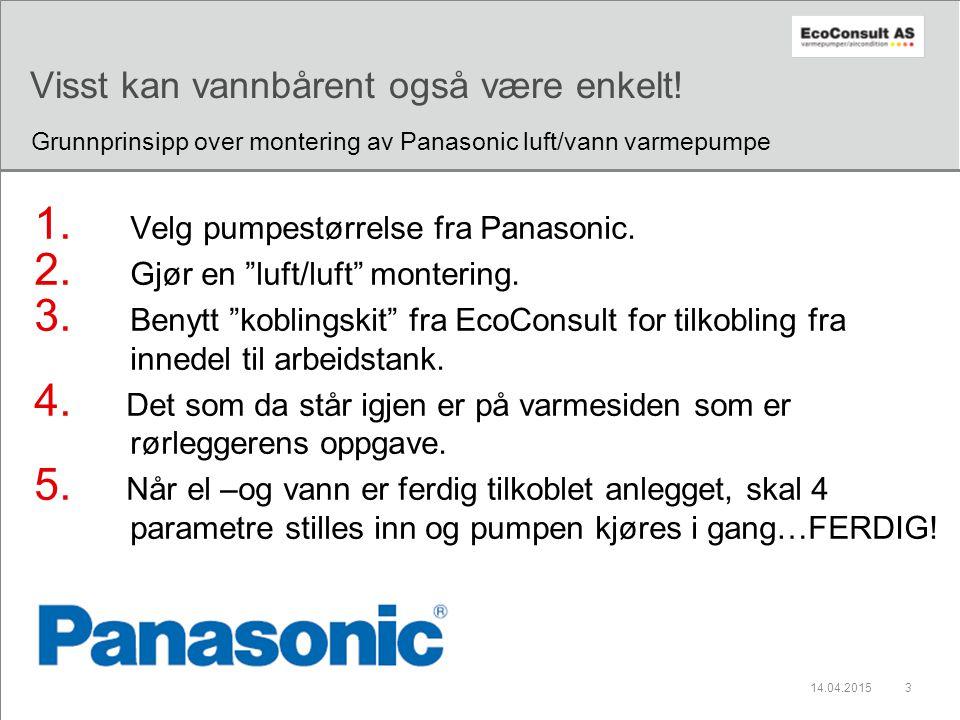"""14.04.20153 Visst kan vannbårent også være enkelt! 1. Velg pumpestørrelse fra Panasonic. 2. Gjør en """"luft/luft"""" montering. 3. Benytt """"koblingskit"""" fra"""
