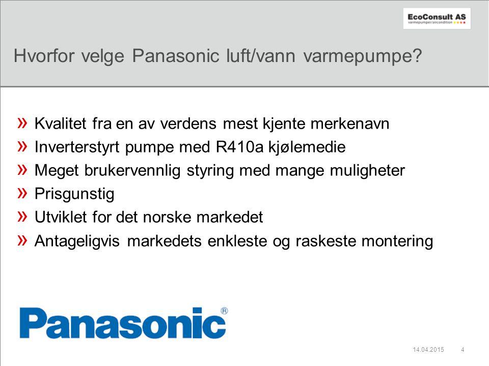 14.04.20154 Hvorfor velge Panasonic luft/vann varmepumpe? » Kvalitet fra en av verdens mest kjente merkenavn » Inverterstyrt pumpe med R410a kjølemedi