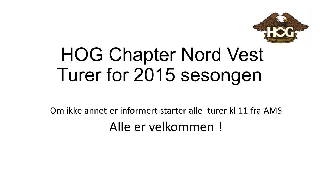 HOG Chapter Nord Vest Turer for 2015 sesongen Om ikke annet er informert starter alle turer kl 11 fra AMS Alle er velkommen !