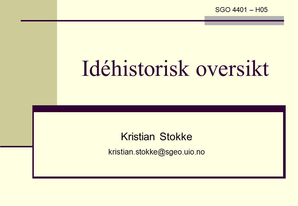 Idéhistorisk oversikt Kristian Stokke kristian.stokke@sgeo.uio.no SGO 4401 – H05