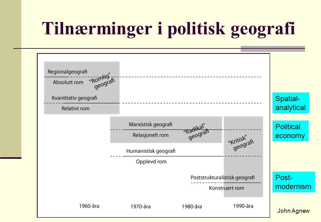 Tilnærminger i politisk geografi Spatial- analytical Political economy Post- modernism John Agnew