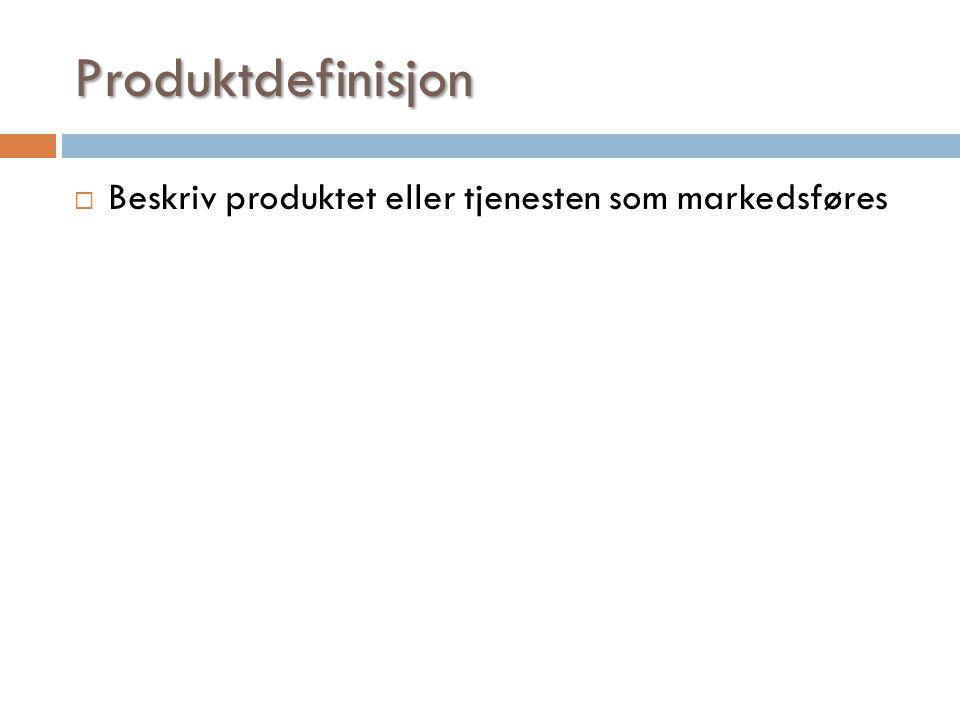 Produktdefinisjon  Beskriv produktet eller tjenesten som markedsføres