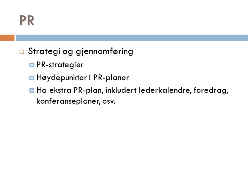 PR  Strategi og gjennomføring  PR-strategier  Høydepunkter i PR-planer  Ha ekstra PR-plan, inkludert lederkalendre, foredrag, konferanseplaner, os