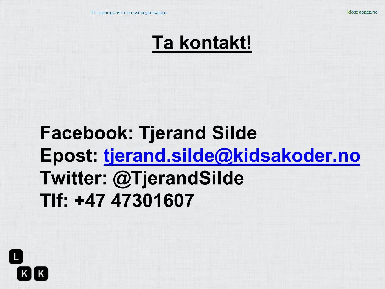 kidsakoder.no IT-næringens interesseorganisasjon ikt-norge.no Ta kontakt! Facebook: Tjerand Silde Epost: tjerand.silde@kidsakoder.notjerand.silde@kids