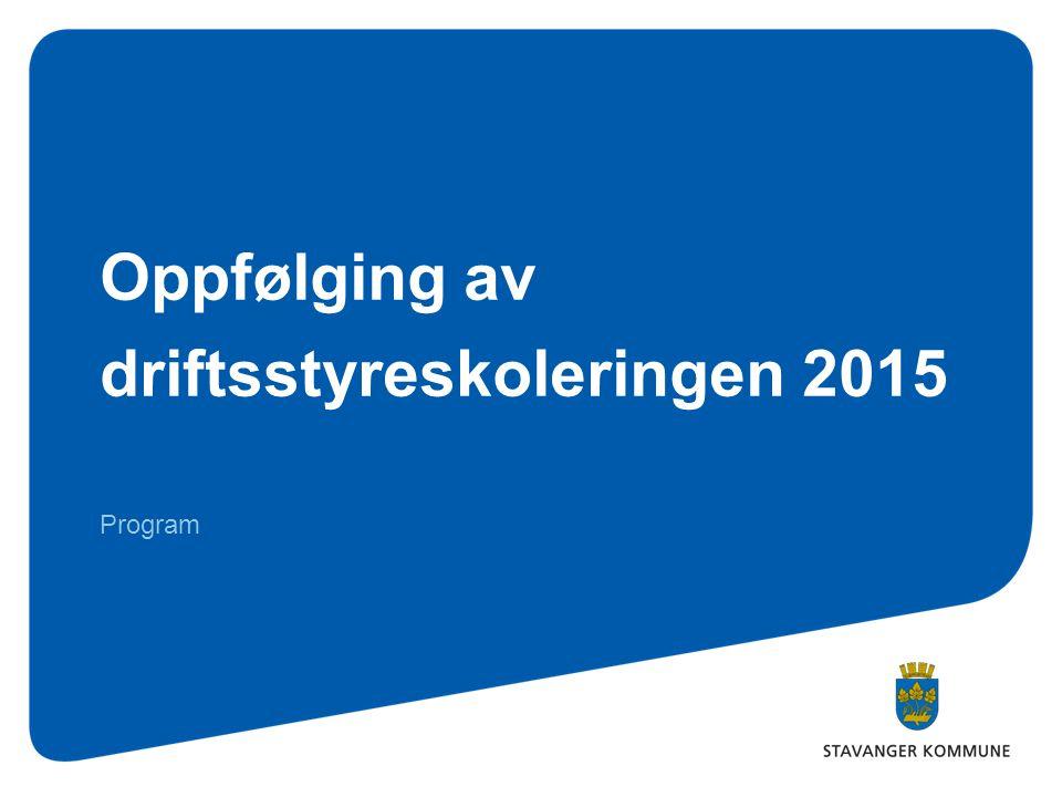 Oppfølging av driftsstyreskoleringen 2015 Program
