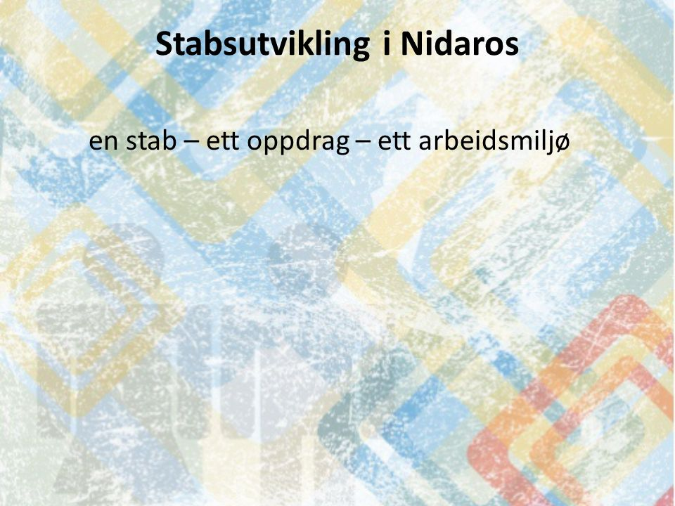 Stabsutvikling i Nidaros en stab – ett oppdrag – ett arbeidsmiljø